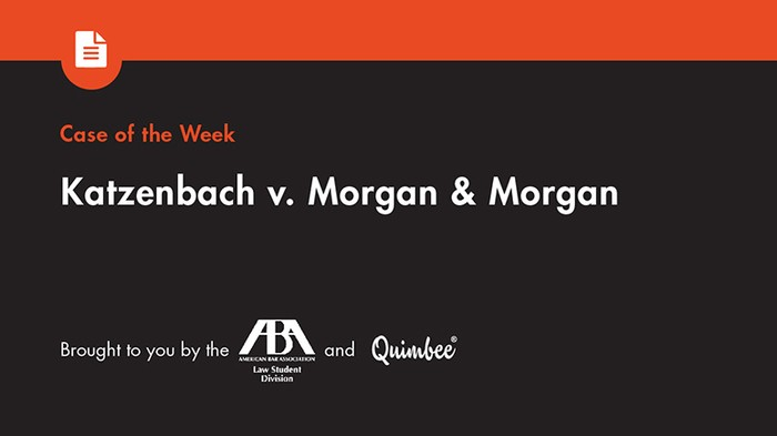 Quimbee Case of the Week: Katzenbach v. Morgan & Morgan