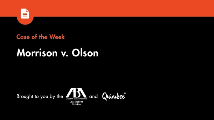 Quimbee Case of the Week: Morrison v. Olson
