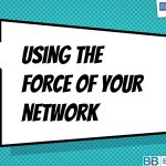 Using the Force Of Your Network